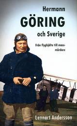 """Hermann Göring och Sverige – från flyghjälte till massmördare"""""""