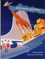 Allt utom giraffer - historien om SAS Cargo